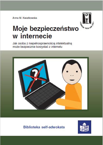 Okładka broszury w tekście łatwym do czytania i zrozumienia z serii Biblioteka self-adwokata Moje bezpieczeństwo w internecie.