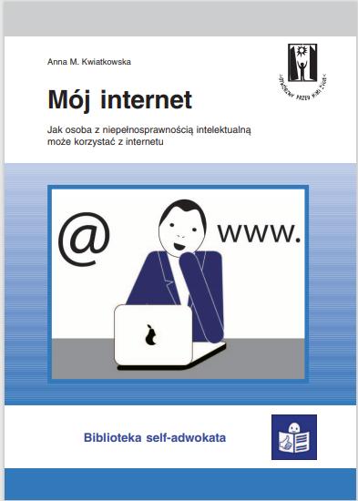 Okładka broszury w tekście łatwym do czytania i zrozumienia z serii Biblioteka self-adwokata Mój internet.